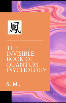 S.M. – The Invisible Book of Quantum Psychology