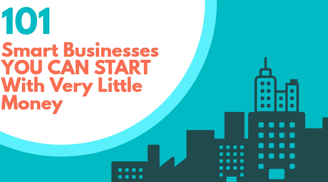 101 Smart Businesses You Can Start With Very Little Money