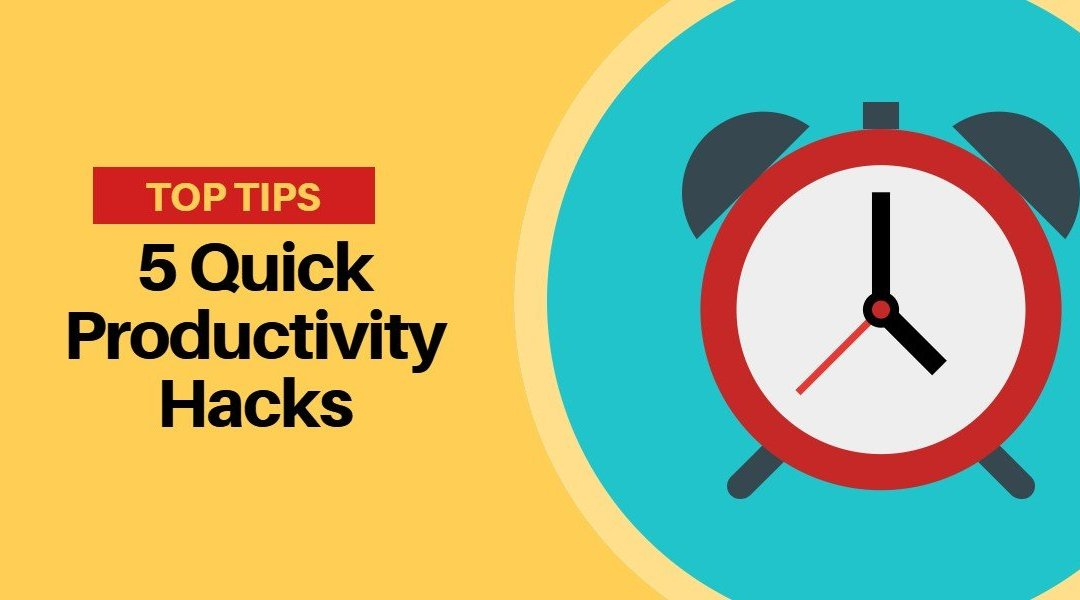 5 Productivity Hacks Guaranteed To Help You Get More Out Of Your Day