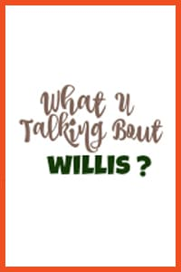 what you talking about willis - Press