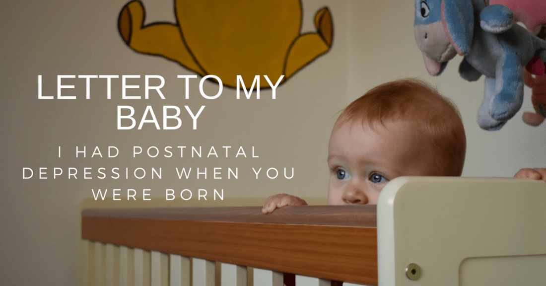 Letter to My Baby: I Suffered From Postnatal Depression When You Were Born