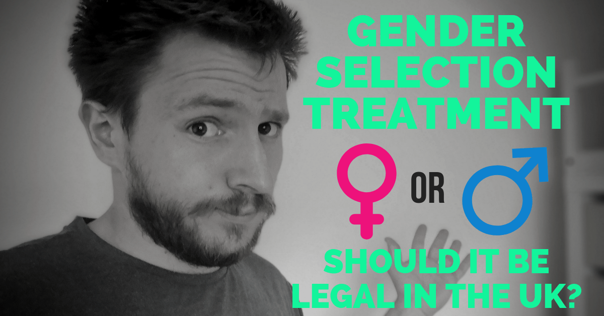 Gender Selection treatment: Should it be legal in the UK? Here are 5 reasons why it should