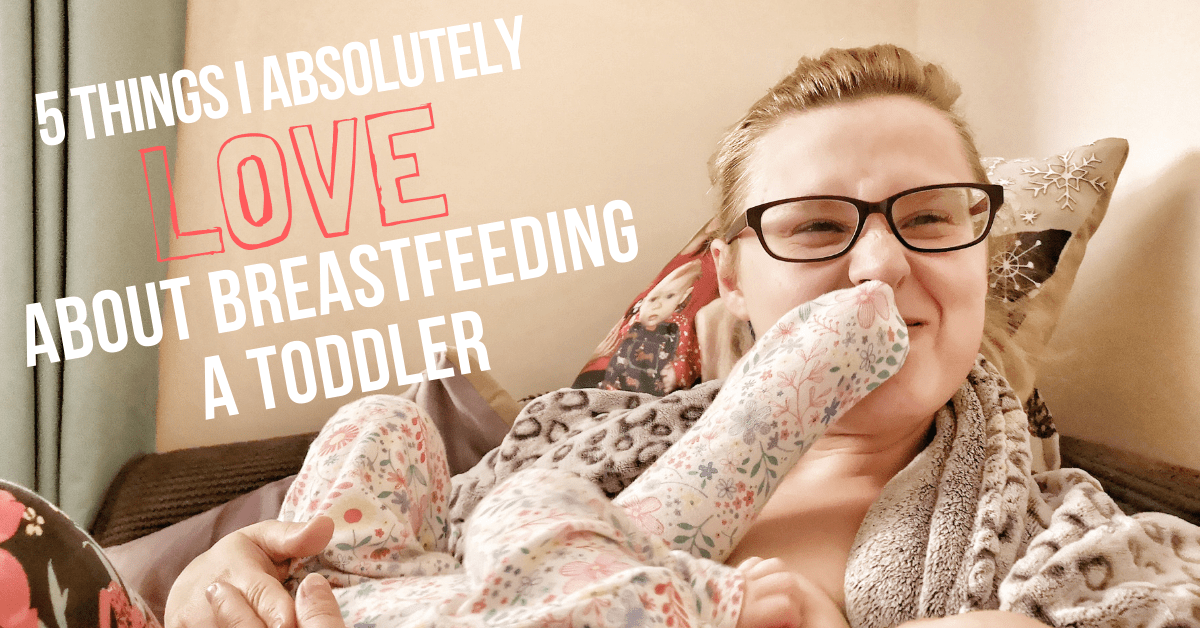 5 Things I Absolutely LOVE About Breastfeeding a Toddler