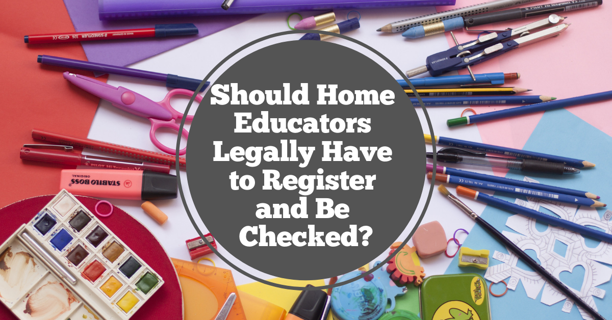 Should Home Educators Legally Have to Register and Be Checked?