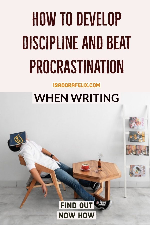 Develop Discipline and Beat Procrastination for Good when Writing
