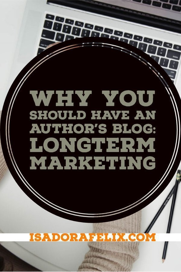 Why you Should Have an Author's Blog: Longterm Marketing
