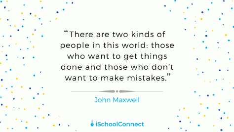 There are two kinds of people in this world: those who want to get things done and those who don't want to make mistakes. – John Maxwell