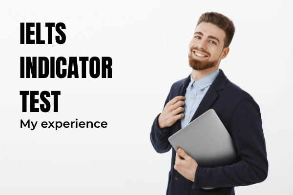 IELTS INDICATOR TEST EXPERIENCE