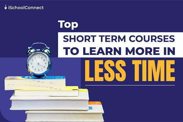 Top short term courses to learn more in less time