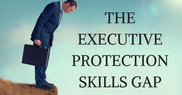 the-executive-protection-skills-gap
