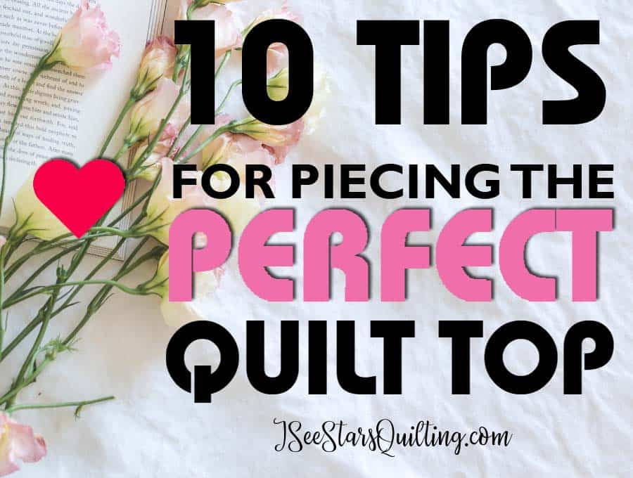 10 Tips for Piecing the Perfect Quilt Top! - These tips are essential for growing your quilting skills and getting your quilting to that next level.