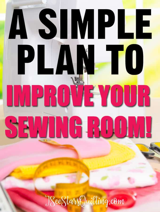 A Simple Plan to Improve Your Sewing Room - tips to make a difference today! When you have a space you love your quilting and productivity increases! Read how you can change your soon today!