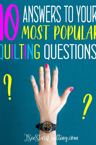 Do you have quilting questions? Here are the answers to the 10 most popular questions quilters have! Plus links to free patterns and the know how to increase your quilting confidence and skills!