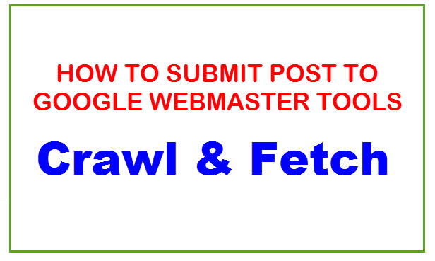 How to Submit Post to Google Webmaster Tools  – CRAWL and FETCH