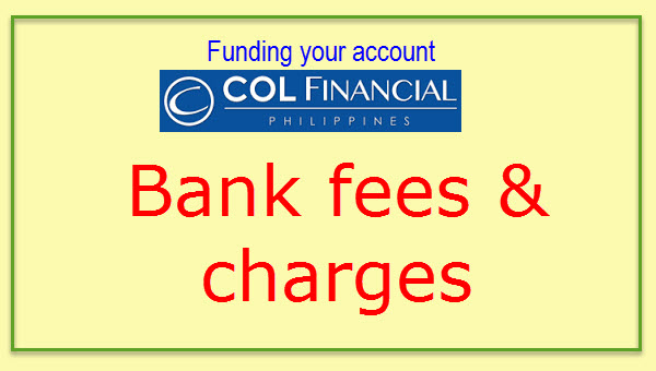 BANK FEES – Funding COL Financial Account Online, Over-the-counter, or Remittance
