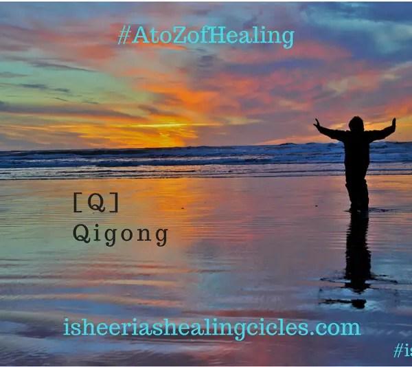 #AtoZofHealing – [Q] is for #Qigong – #AtoZChallenge