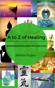 A to Z of Healing by Ishieta Chopra of Isheeria isheeriashealingcircles.com