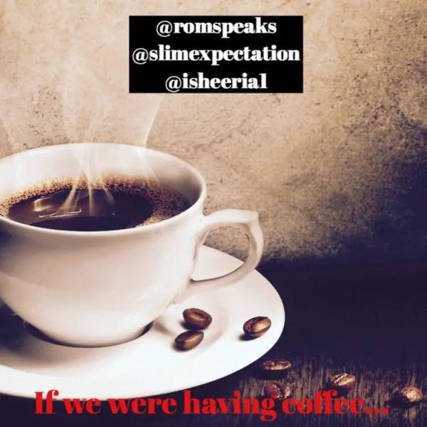 #CoffeeTuesdays with @romspeaks @Slimexpectation #isheeria