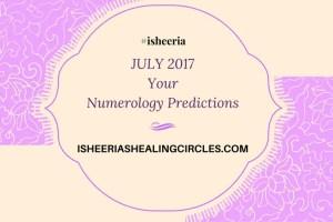 Numerology Predictions July 2017 isheeria isheeriashealingcircles.com