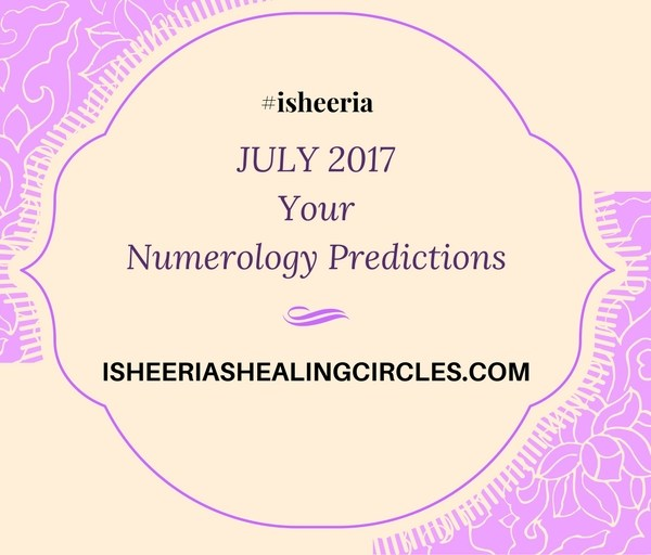 Numerology Predictions – July 2017 #isheeria