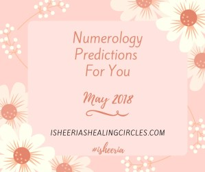 Numerology Predictions May 2018 Isheeria #isheeria