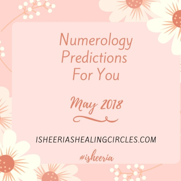 Numerology Predictions – May 2018 #isheeria