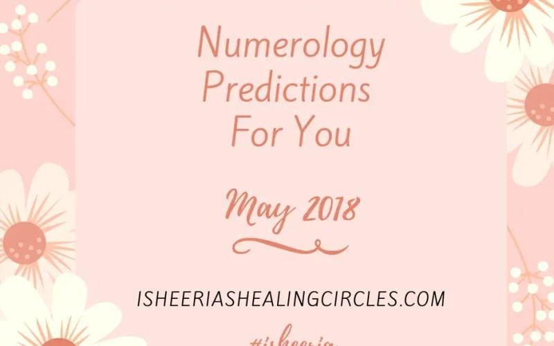 Numerology Predictions May 2018 Isheeria #isheeria
