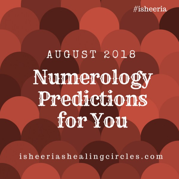 Numerology Predictions – August 2018 #isheeria