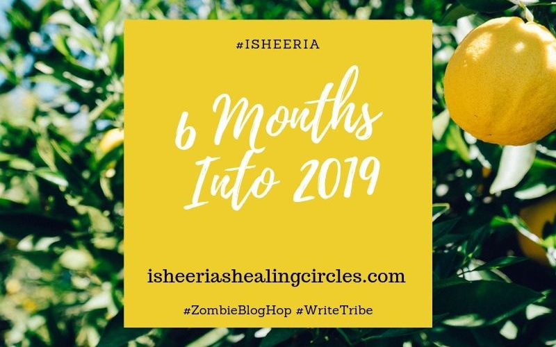 Isheeria 6 months into 2019 Zombie Blog Hop WriteTribe