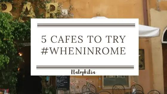 5 Cafés to try #WhenInRome - Italophilia