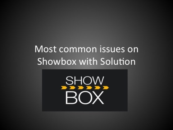 ShowBox Apk 2019 most common issue with solutions