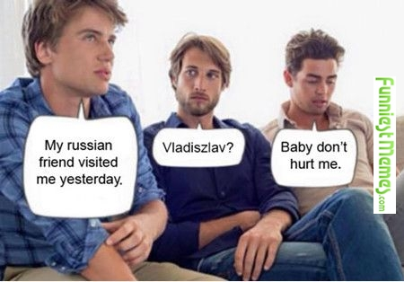 Funniest_Memes_my-russian-friend-visited-me-yesterday_3199