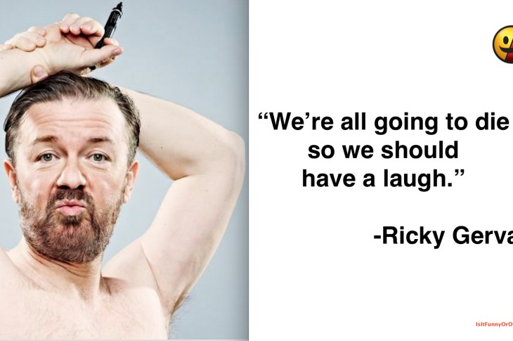 "Ricky Gervais: ""We're all going to die so we should have a laugh"""