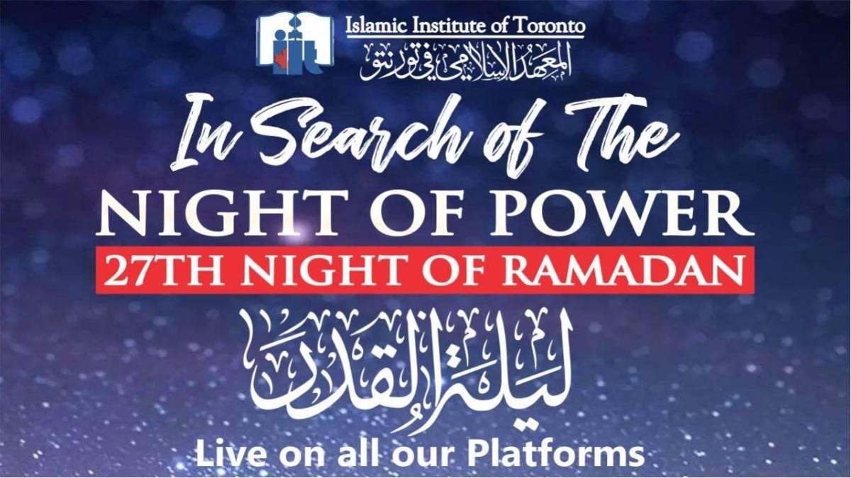 Night of Power - 27th Night of Ramadan - Islamic Institute of Toronto - Virtual Program - 9:45pm - 10:15pm