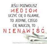 Media nie naucza cie nic o islamie... no moze tylko nienawisci.