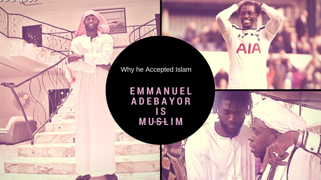 13 reasons which led Emmanuel Adebayor revert to Islam