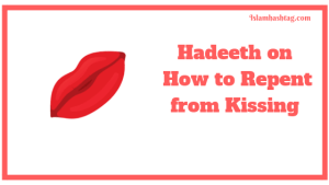 hadeeth on how to repent from Kissing