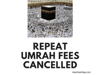 Repeat umrah fees cancelled