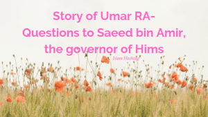 Story of Umar RA's questions to Saeed bin Amir, the governor of Hims