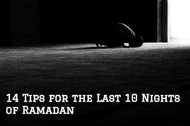 Laylatul Qadr | 14 Tips for the Last 10 Nights of Ramadan