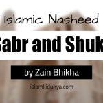 Sabr and Shukr – by Zain Bhikha (Islamic Nasheed  Lyrics)
