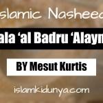 Tala 'al Badru 'Alayna – Mesut Kurtis (Lyrics)