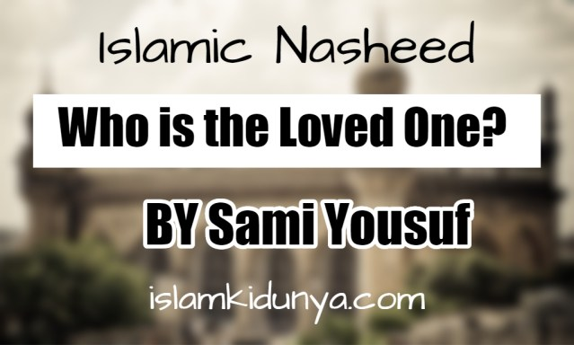 Who is the Loved One? – Sami Yousuf (Nasheed Lyrics)