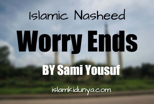 Worry Ends – Sami Yousuf (Lyrics)