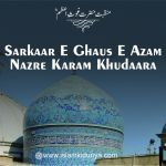 Sarkaar e Ghaus E Azam, Nazre Karam Khudaara – Manqabat