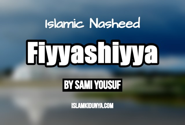 Fiyyashiyya – Sami Yousuf (Nasheed Lyrics)