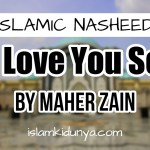 I Love You So – Maher Zain (Nasheed Lyrics)