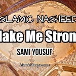 Make Me Strong – Sami Yousuf (Lyrics)