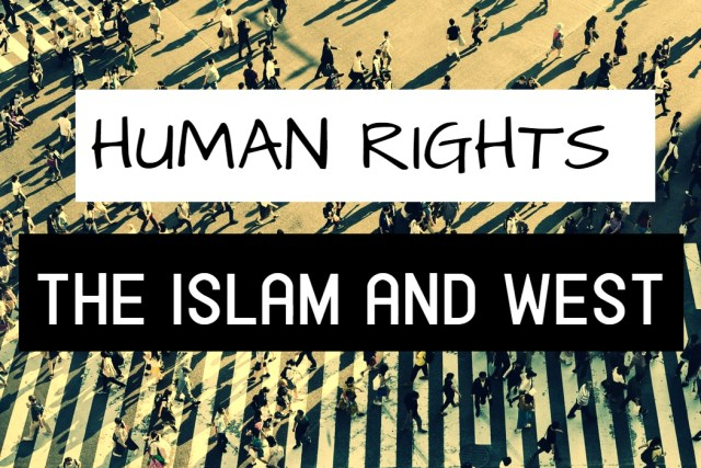 HUMAN RIGHTS, THE WEST AND ISLAM