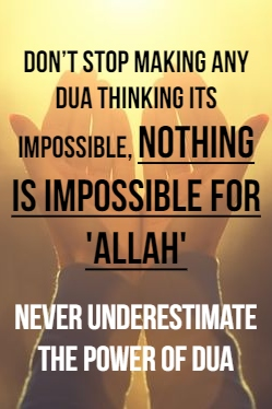 Don't stop making any 'dua' thinking it's impossible, nothing is impossible for 'ALLAH' Never underestimate the 'power of dua'